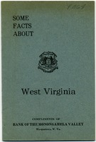 "[""<p> Pamphlet. Compliments of the Bank of the Monongahela Valley, Morgantown, W.Va."" Includes facts about West Virginia history, geography, population, noted West Virginians, manufacturing and noted manufacturers, agriculture, coal, public schools, valuation, transportation, telephones, Sunday school work, child labor laws, oil and gas industries, and the lumber industry.<br /> <br />  </p>""]"