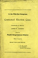 "[""Monograph.  Cover title.  At head of title: In the fifty-first Congress.  Contested election case from the Fourth Congressional District of West Virginia.  \""Charles B. Smith, Contestant, vs. J. M. Jackson, Contestee.\""  \""J. W. St. Clair, J. B. Jackson, Attorneys for Contestee.\""  Page VII is repeated in preliminary pagination.  ""]"